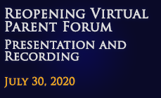 Reopening Virtual Parent Forum Presentation and Recording